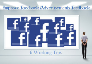6 Tips To Improve Your Facebook Advertisements Feedback
