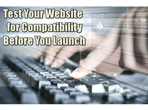 Don't Forget To Test Your Website For Compatibility Before You Launch