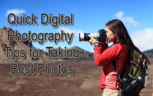 Quick Digital Photography Tips for Taking Best Photos