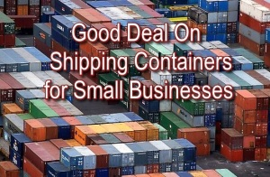 Good Deal On Shipping Containers for Small Businesses