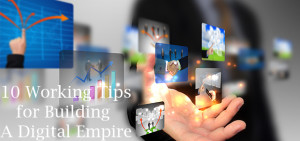 Top 10 Tips for Building Your Digital Empire