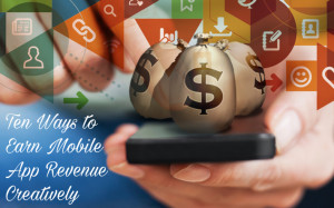 9 Tips to Earn Mobile App Revenue Creatively