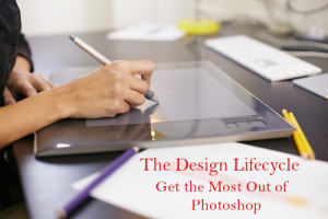 The Design Lifecycle: Get the Most Out of Photoshop