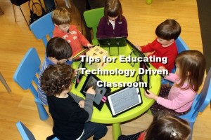 4 Tips for Educating a Technology Driven Classroom