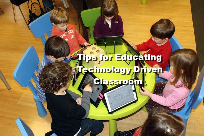 Tips for Educating a Technology Driven Classroom