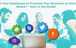 Want Your Employees to Promote Your Business on Social Media? – Here is the Guide!